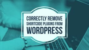 How To Easily Remove ShortCode Plugin From A WordPress