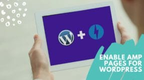 How To Configure & Enable AMP for Your WordPress Site